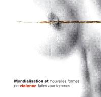 La mondialisation et les nouvelles formes de violence faites aux femmes